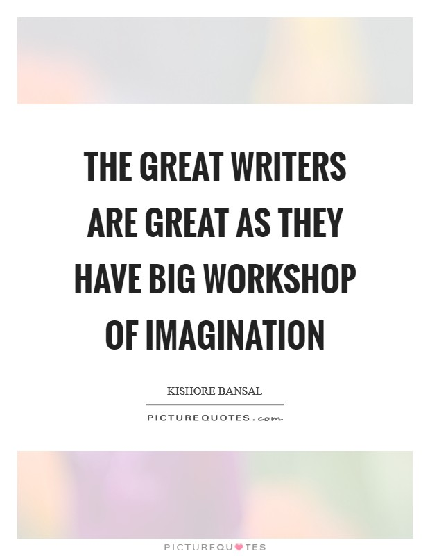 The great writers are great as they have big workshop of imagination Picture Quote #1
