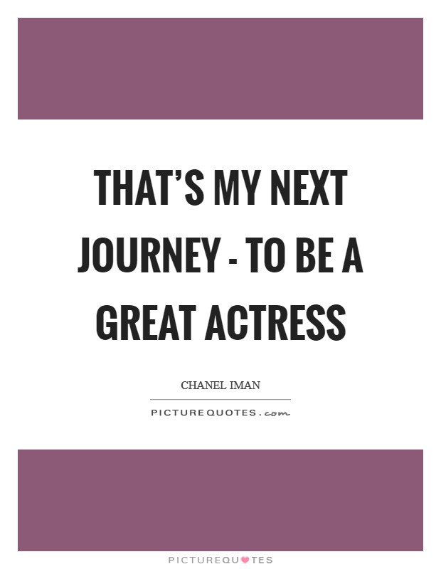 That's my next journey - to be a great actress Picture Quote #1