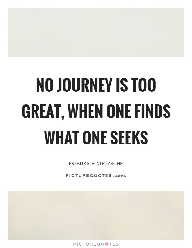 No journey is too great, when one finds what one seeks Picture Quote #1