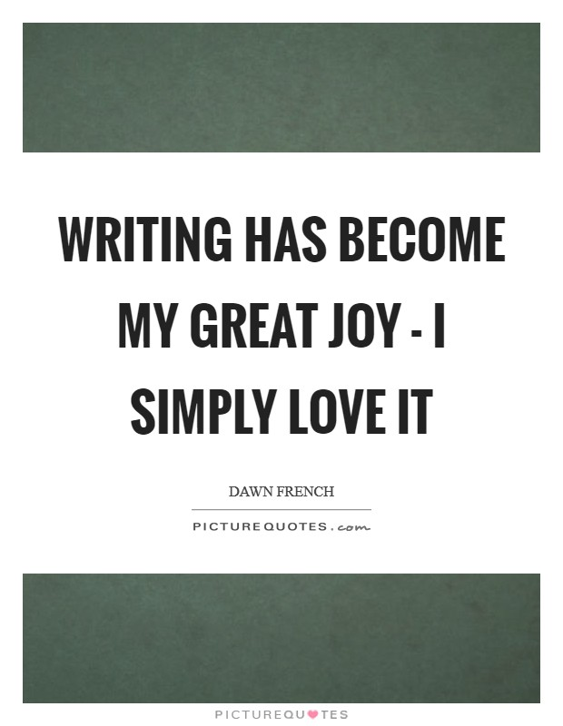 Writing has become my great joy - I simply love it Picture Quote #1