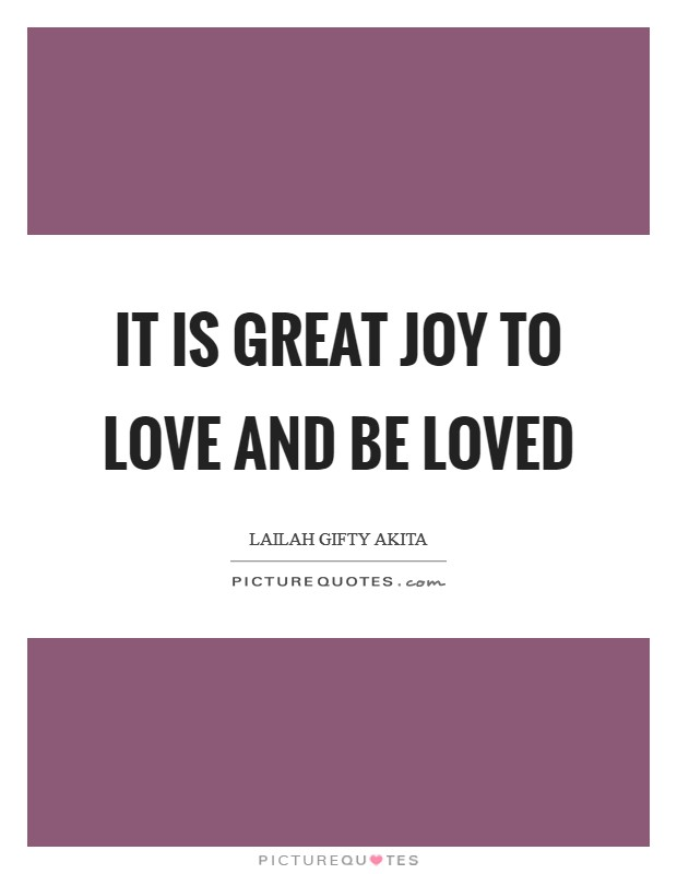 It is great joy to love and be loved Picture Quote #1