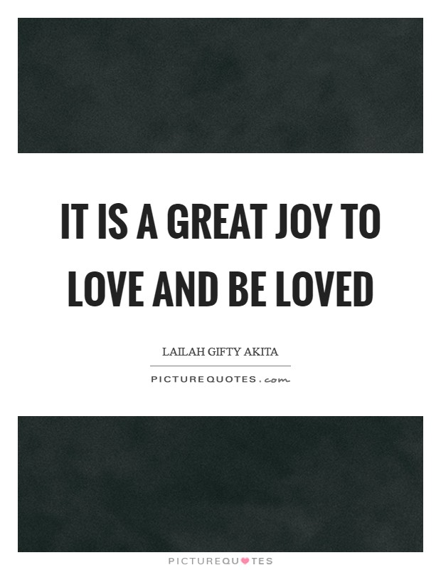 It is a great joy to love and be loved Picture Quote #1