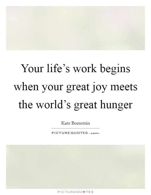 Your life's work begins when your great joy meets the world's great hunger Picture Quote #1
