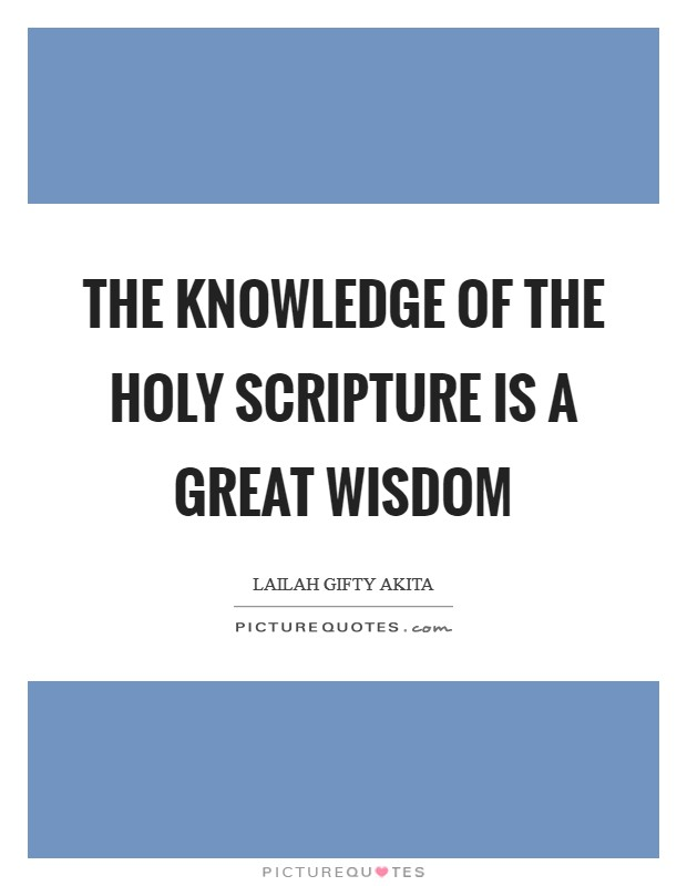 The knowledge of the Holy Scripture is a great wisdom Picture Quote #1