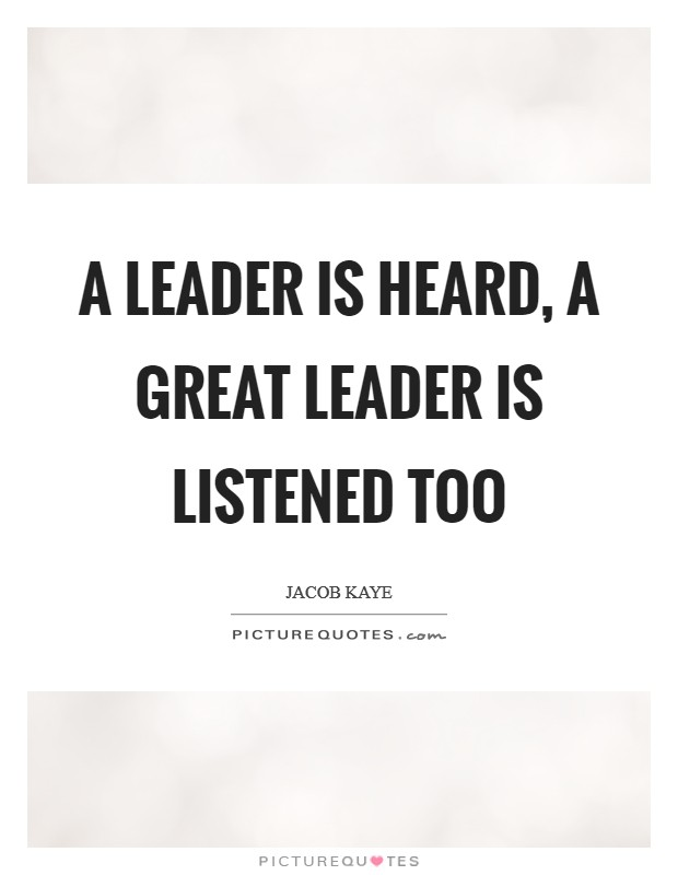 A leader is heard, a great leader is listened too Picture Quote #1