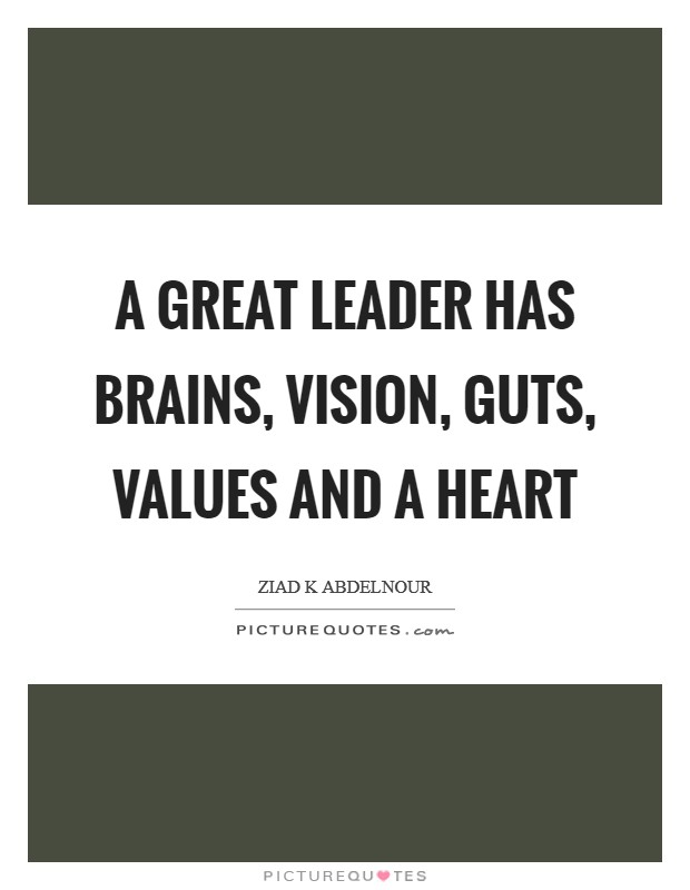 A great leader has brains, vision, guts, values and a heart Picture Quote #1