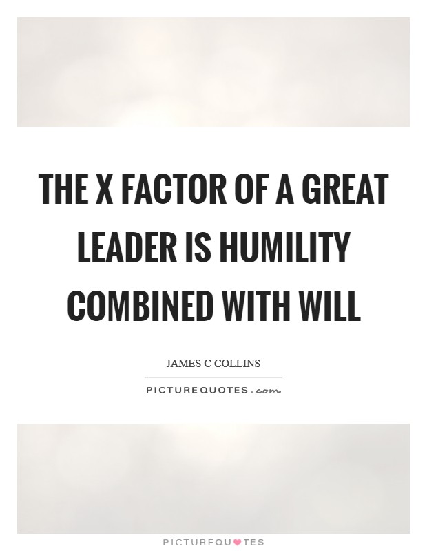 The x factor of a great leader is humility combined with will Picture Quote #1