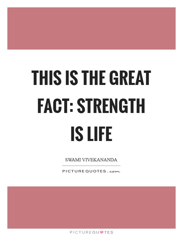 This is the great fact: strength is life Picture Quote #1