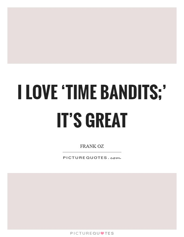 I love 'Time Bandits;' it's great Picture Quote #1