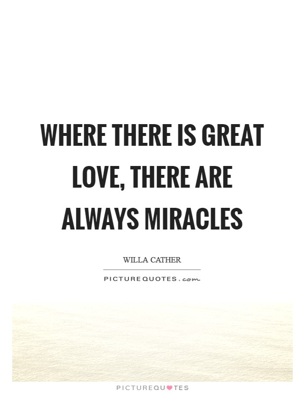 Where there is great love, there are always miracles Picture Quote #1