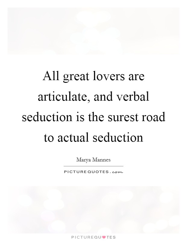 All great lovers are articulate, and verbal seduction is the surest road to actual seduction Picture Quote #1
