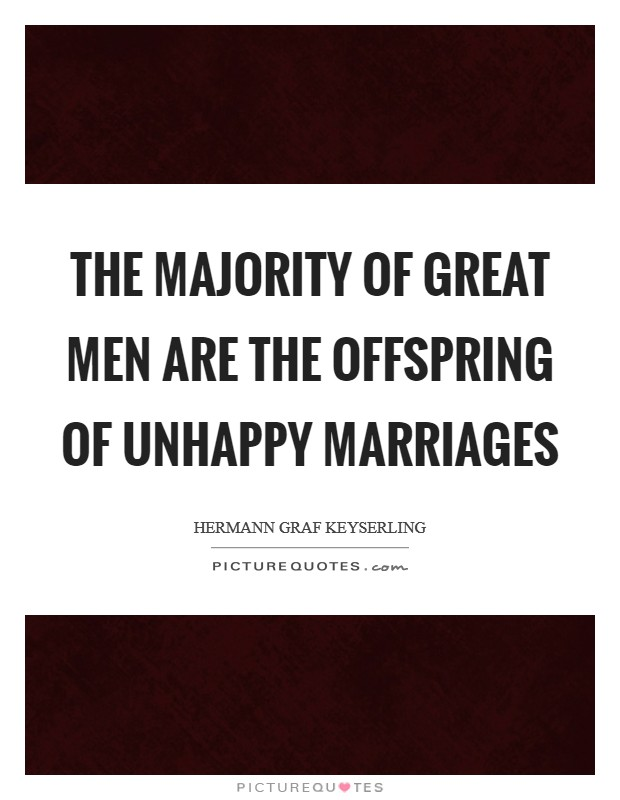 The majority of great men are the offspring of unhappy marriages Picture Quote #1