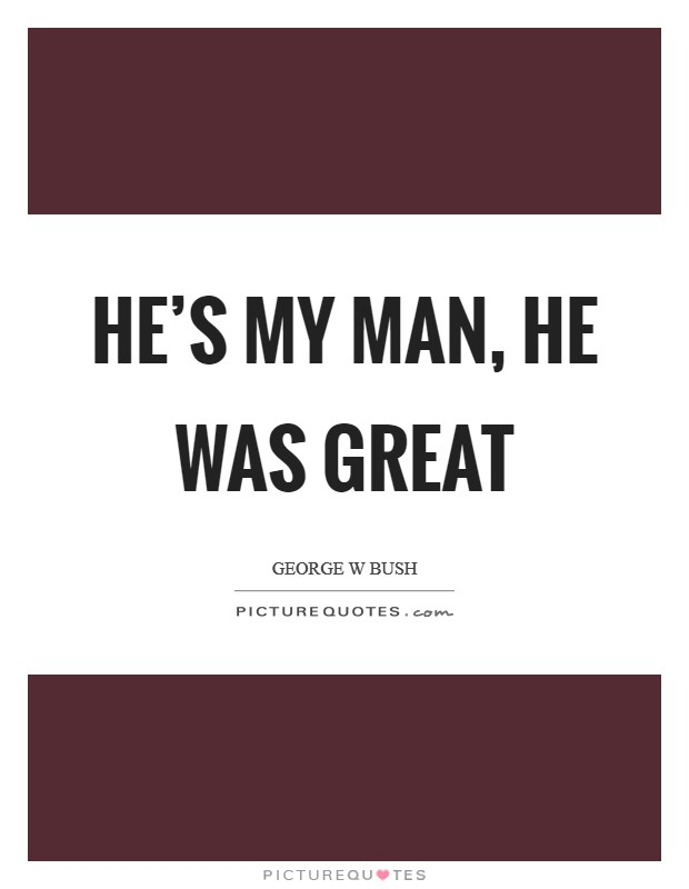 He's my man, he was great Picture Quote #1