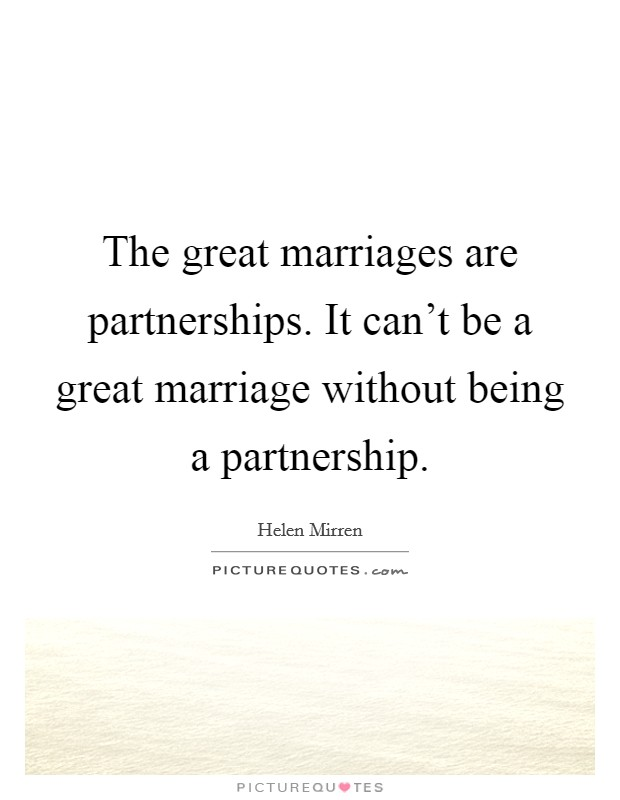 The great marriages are partnerships. It can't be a great marriage without being a partnership Picture Quote #1