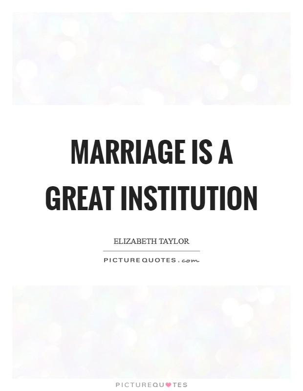Marriage is a great institution Picture Quote #1