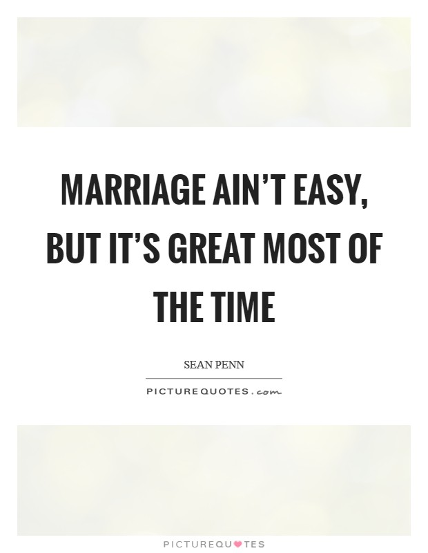 Marriage ain't easy, but it's great most of the time Picture Quote #1