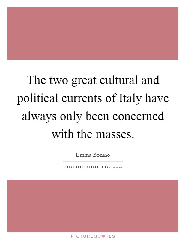 The two great cultural and political currents of Italy have always only been concerned with the masses Picture Quote #1