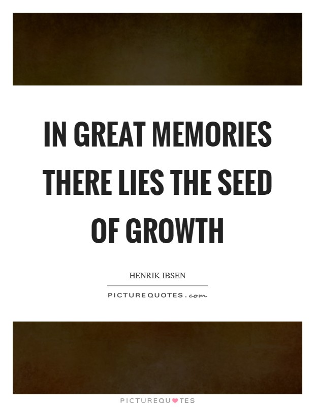 In great memories there lies the seed of growth Picture Quote #1
