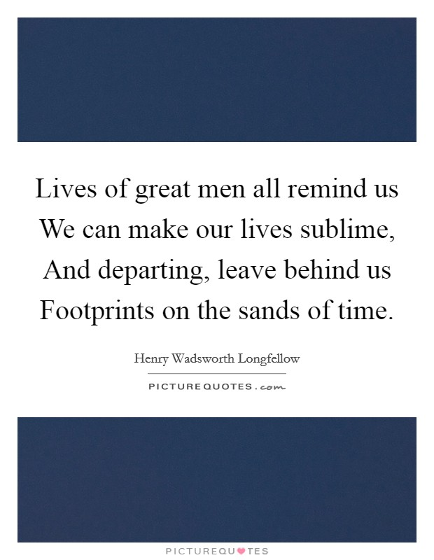 Lives of great men all remind us we can make our lives sublime picture quotes - Images remind us s ...