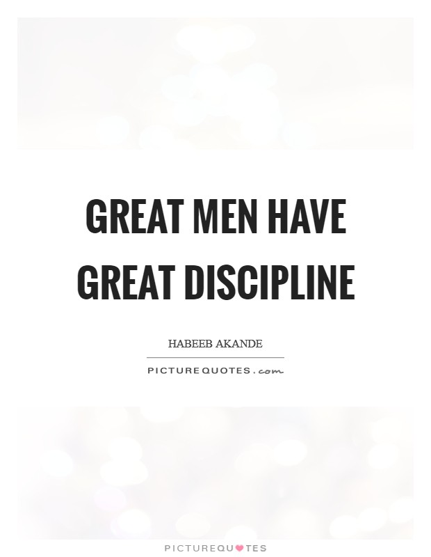 Great men have great discipline Picture Quote #1