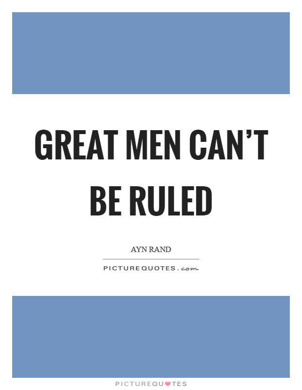 Great men can't be ruled Picture Quote #1