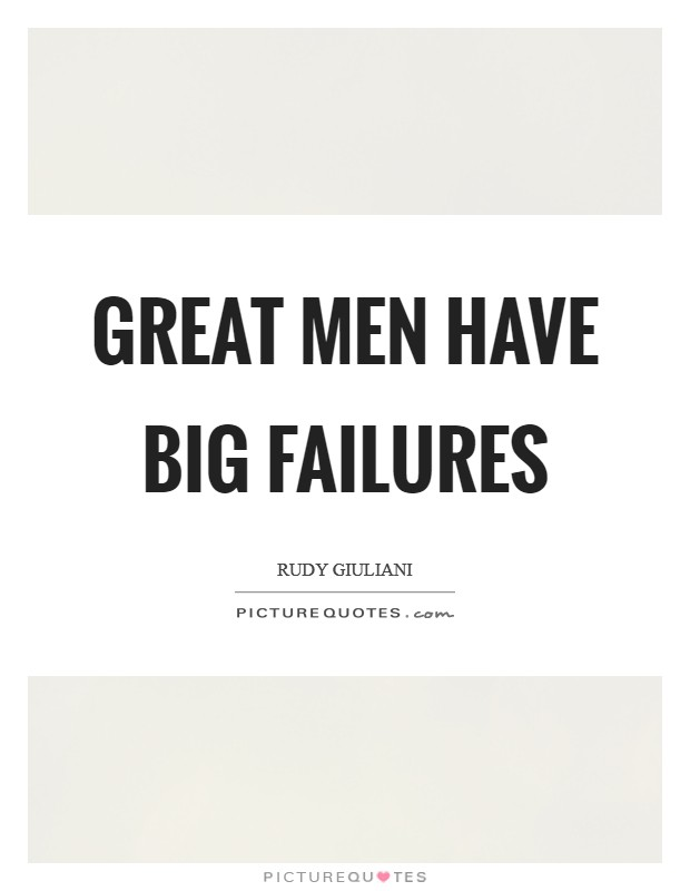 Great men have big failures Picture Quote #1