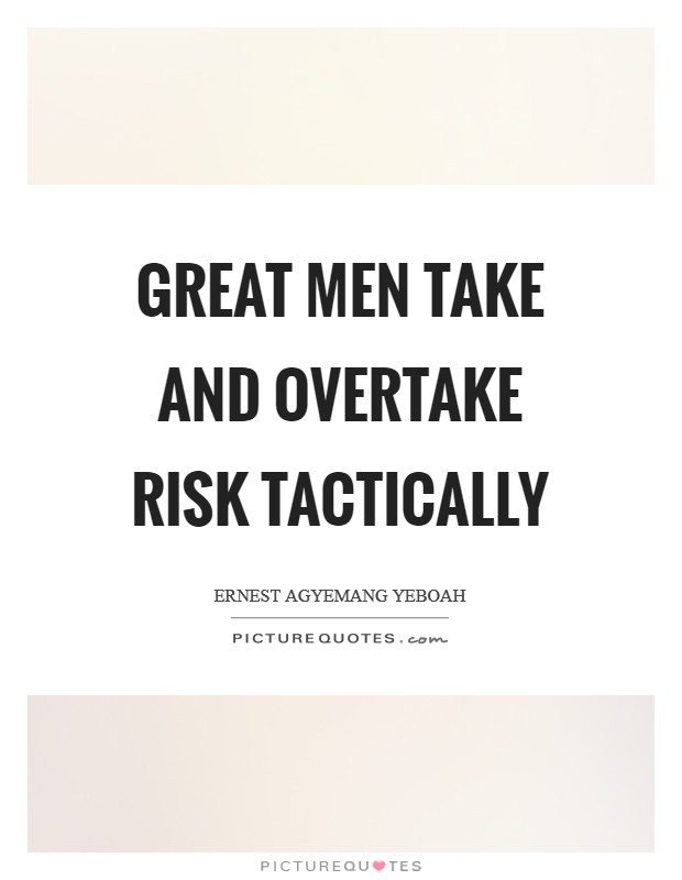Great men take and overtake risk tactically Picture Quote #1