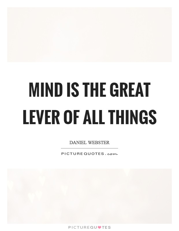 Mind is the great lever of all things Picture Quote #1