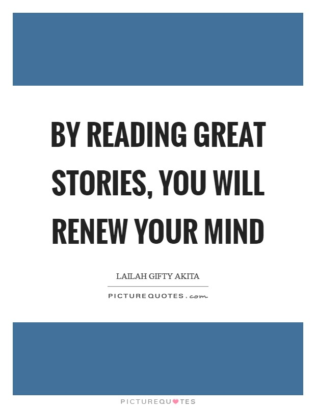 By reading great stories, you will renew your mind Picture Quote #1
