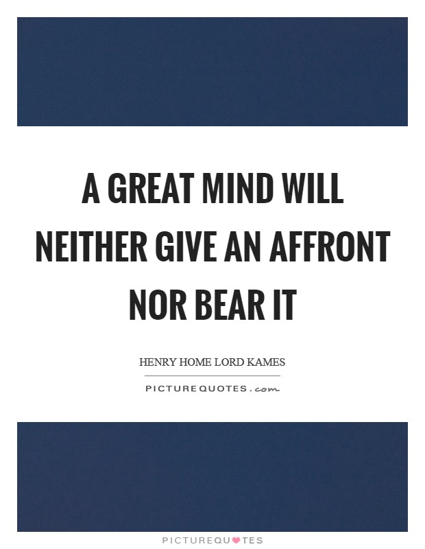 A great mind will neither give an affront nor bear it Picture Quote #1