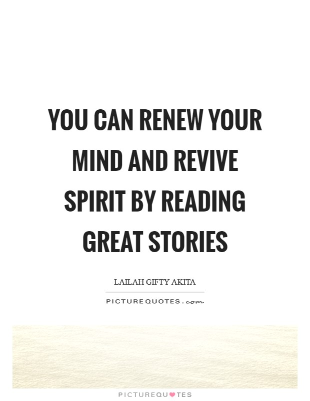 You can renew your mind and revive spirit by reading great stories Picture Quote #1