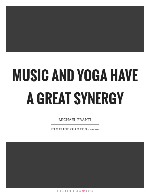 Music and yoga have a great synergy Picture Quote #1