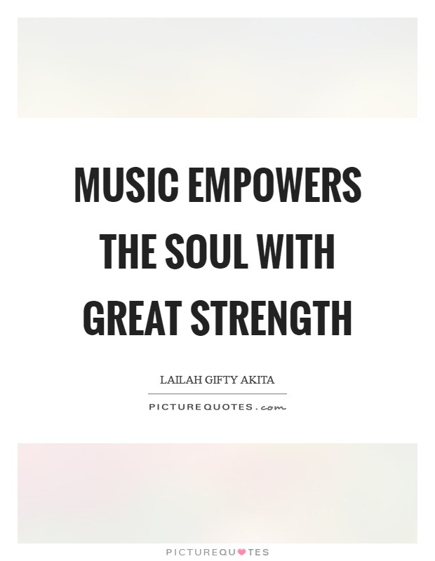 Music empowers the soul with great strength Picture Quote #1