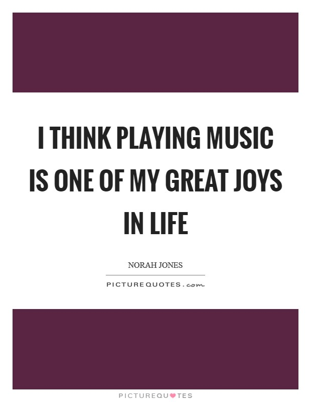 I think playing music is one of my great joys in life Picture Quote #1