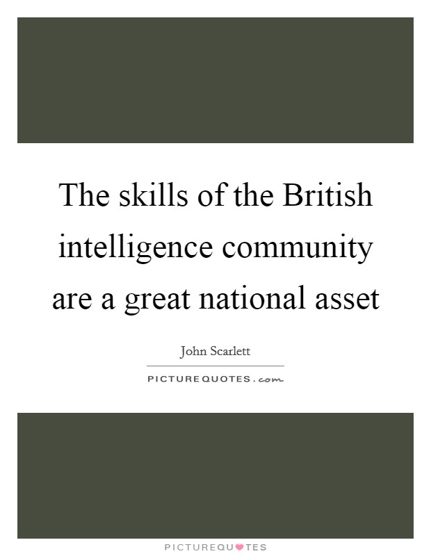 The skills of the British intelligence community are a great national asset Picture Quote #1