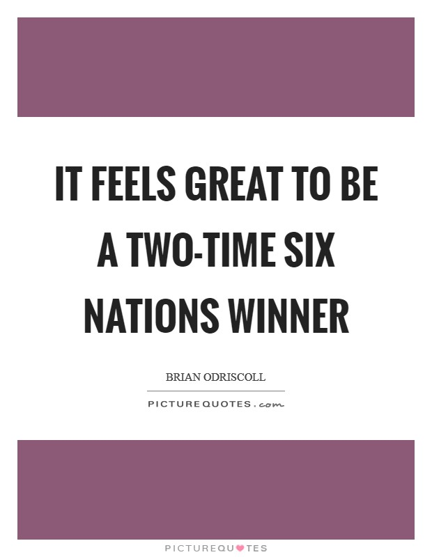 It feels great to be a two-time Six Nations winner Picture Quote #1