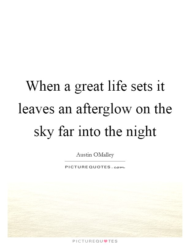 When a great life sets it leaves an afterglow on the sky far into the night Picture Quote #1