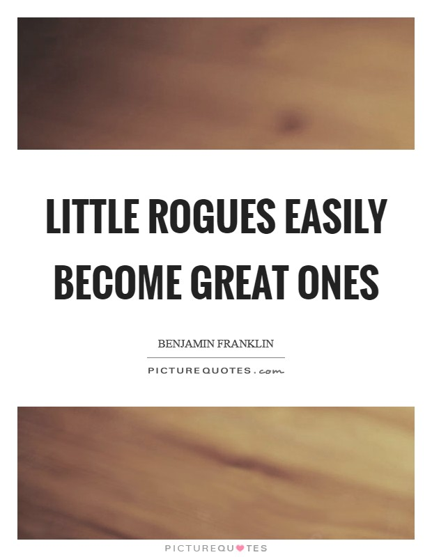 Little rogues easily become great ones Picture Quote #1