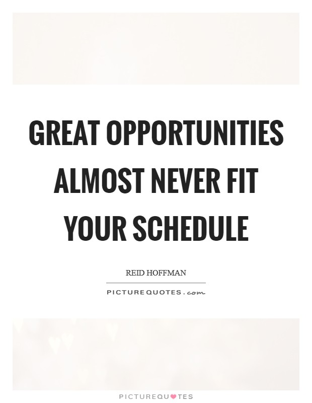 Great opportunities almost never fit your schedule Picture Quote #1