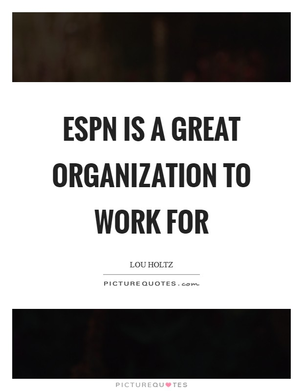ESPN is a great organization to work for Picture Quote #1