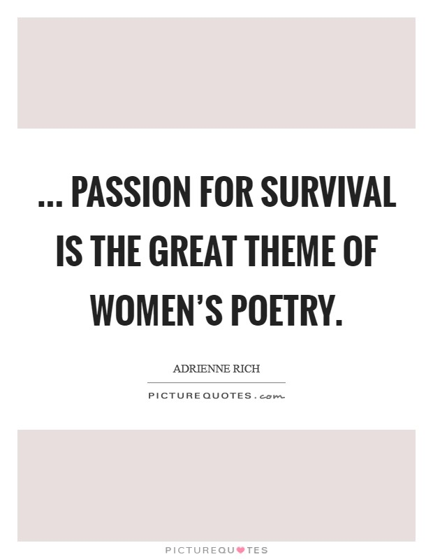 ... passion for survival is the great theme of women's poetry Picture Quote #1