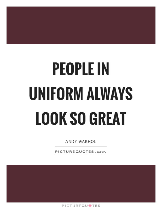 People in uniform always look so great Picture Quote #1