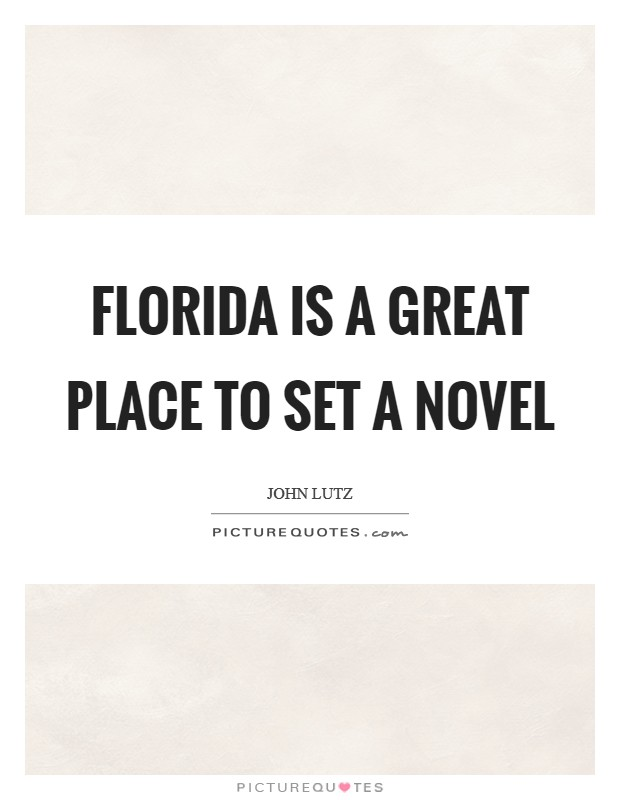 Florida is a great place to set a novel Picture Quote #1
