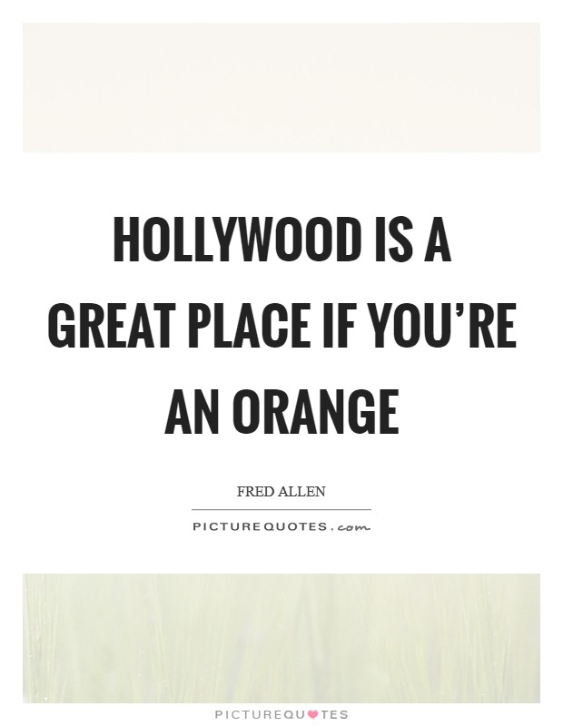 Hollywood is a great place if you're an orange Picture Quote #1