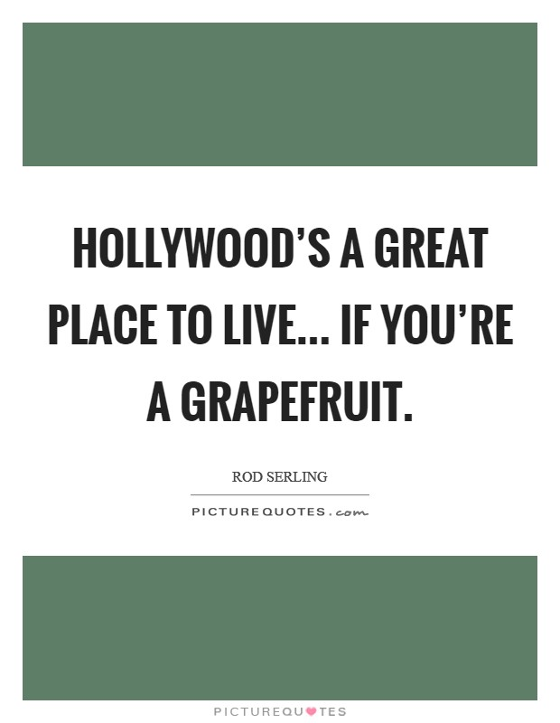 Hollywood's a great place to live... if you're a grapefruit Picture Quote #1