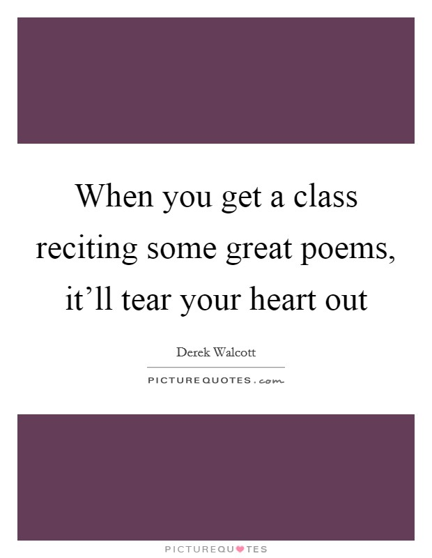 When you get a class reciting some great poems, it'll tear your heart out Picture Quote #1