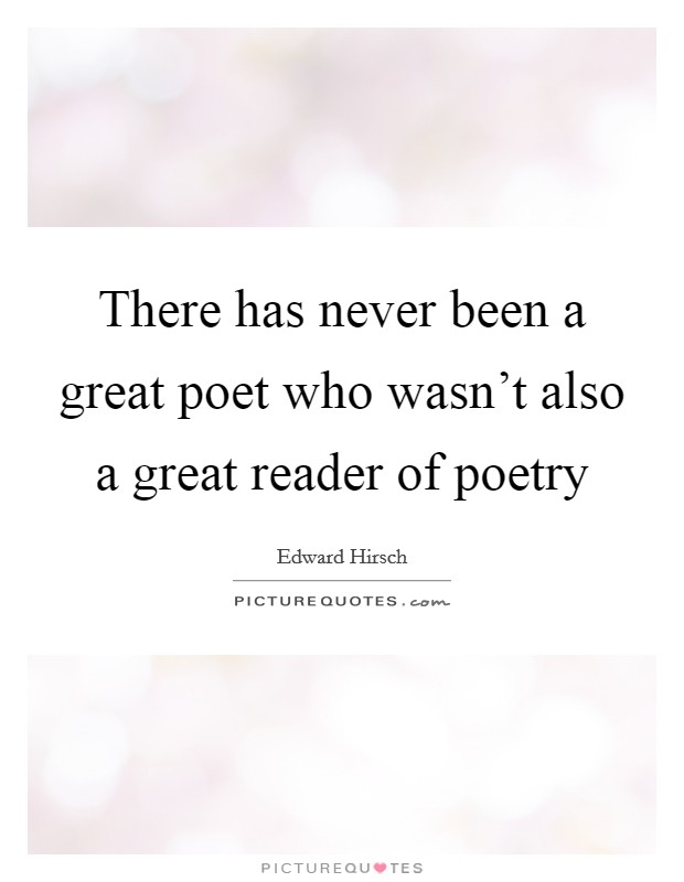 There has never been a great poet who wasn't also a great reader of poetry Picture Quote #1