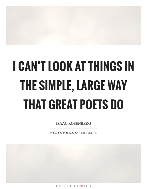 I can't look at things in the simple, large way that great poets do Picture Quote #1