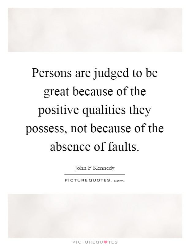 Persons are judged to be great because of the positive qualities they possess, not because of the absence of faults Picture Quote #1