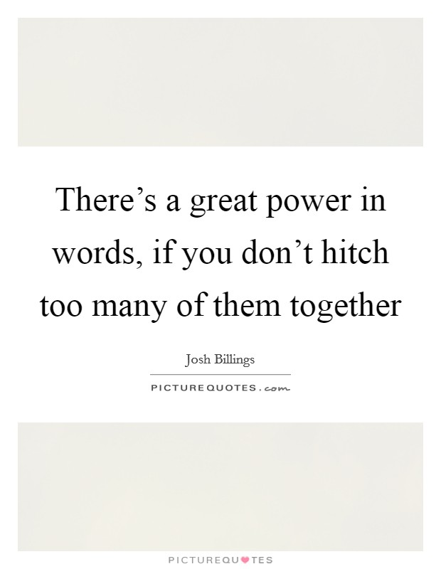 There's a great power in words, if you don't hitch too many of them together Picture Quote #1